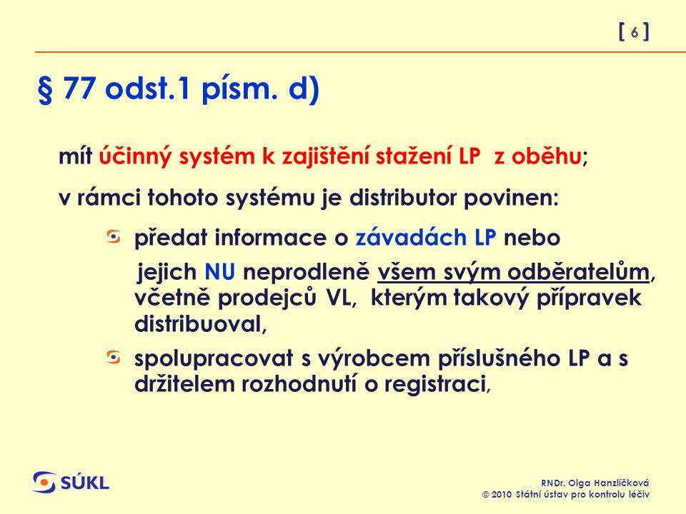 [ 6 ] RNDr. Olga Hanzlíčková © 2010 Státní ústav pro kontrolu léčiv § 77 odst.1 písm.