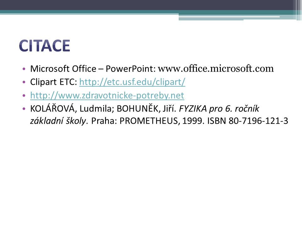 Microsoft Office – PowerPoint: www.office.microsoft.com Clipart ETC: http://etc.usf.edu/clipart/http://etc.usf.edu/clipart/ http://www.zdravotnicke-po