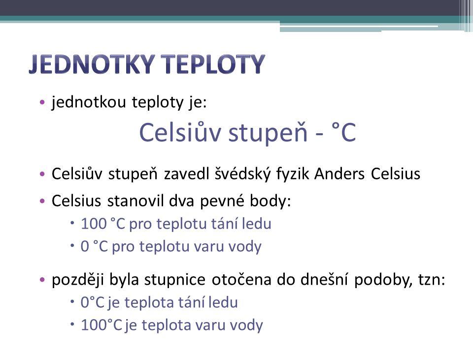 jednotkou teploty je: Celsiův stupeň - °C Celsiův stupeň zavedl švédský fyzik Anders Celsius Celsius stanovil dva pevné body:  100 °C pro teplotu tán