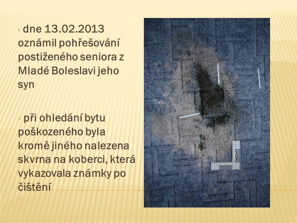 dne 13.02.2013 oznámil pohřešování postiženého seniora z Mladé Boleslavi jeho syn při ohledání bytu poškozeného byla kromě jiného nalezena skvrna na k