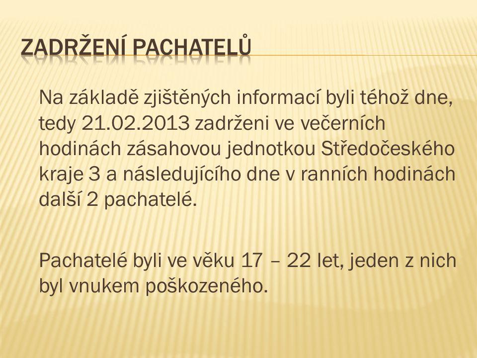 Na základě zjištěných informací byli téhož dne, tedy 21.02.2013 zadrženi ve večerních hodinách zásahovou jednotkou Středočeského kraje 3 a následující