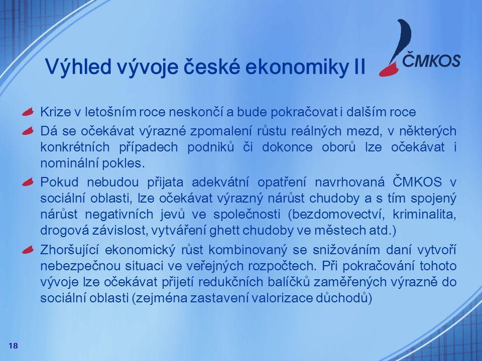 18 Výhled vývoje české ekonomiky II Krize v letošním roce neskončí a bude pokračovat i dalším roce Dá se očekávat výrazné zpomalení růstu reálných mezd, v některých konkrétních případech podniků či dokonce oborů lze očekávat i nominální pokles.
