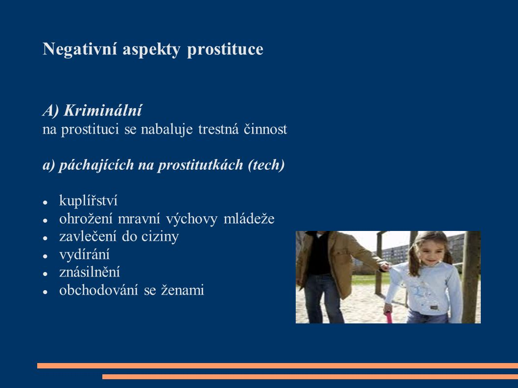 Negativní aspekty prostituce A) Kriminální na prostituci se nabaluje trestná činnost a) páchajících na prostitutkách (tech) kuplířství ohrožení mravní výchovy mládeže zavlečení do ciziny vydírání znásilnění obchodování se ženami