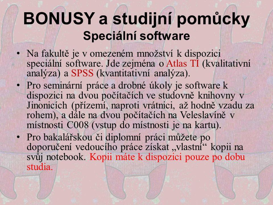 BONUSY a studijní pomůcky Speciální software Na fakultě je v omezeném množství k dispozici speciální software. Jde zejména o Atlas TI (kvalitativní an
