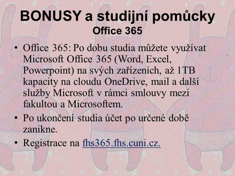 BONUSY a studijní pomůcky Office 365 Office 365: Po dobu studia můžete využívat Microsoft Office 365 (Word, Excel, Powerpoint) na svých zařízeních, až