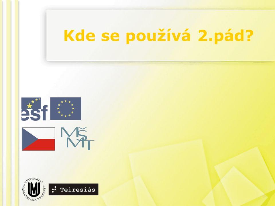 2.pád + předložka 2.p. používají předložky místa (do, z/ze, u, od):  DO – Jedu do Prahy.