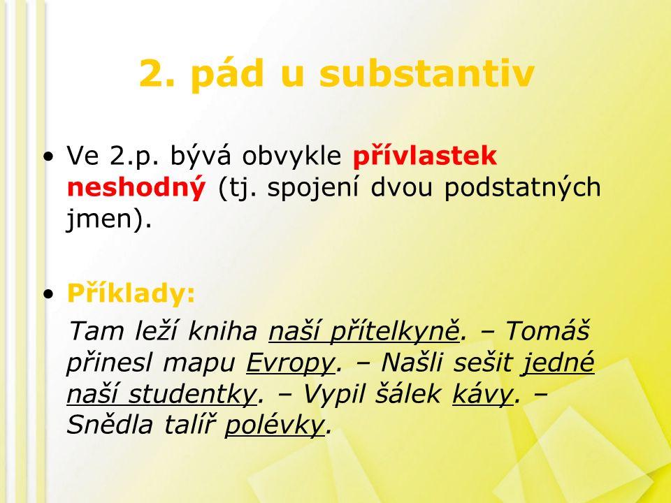 2. pád u substantiv Ve 2.p. bývá obvykle přívlastek neshodný (tj.
