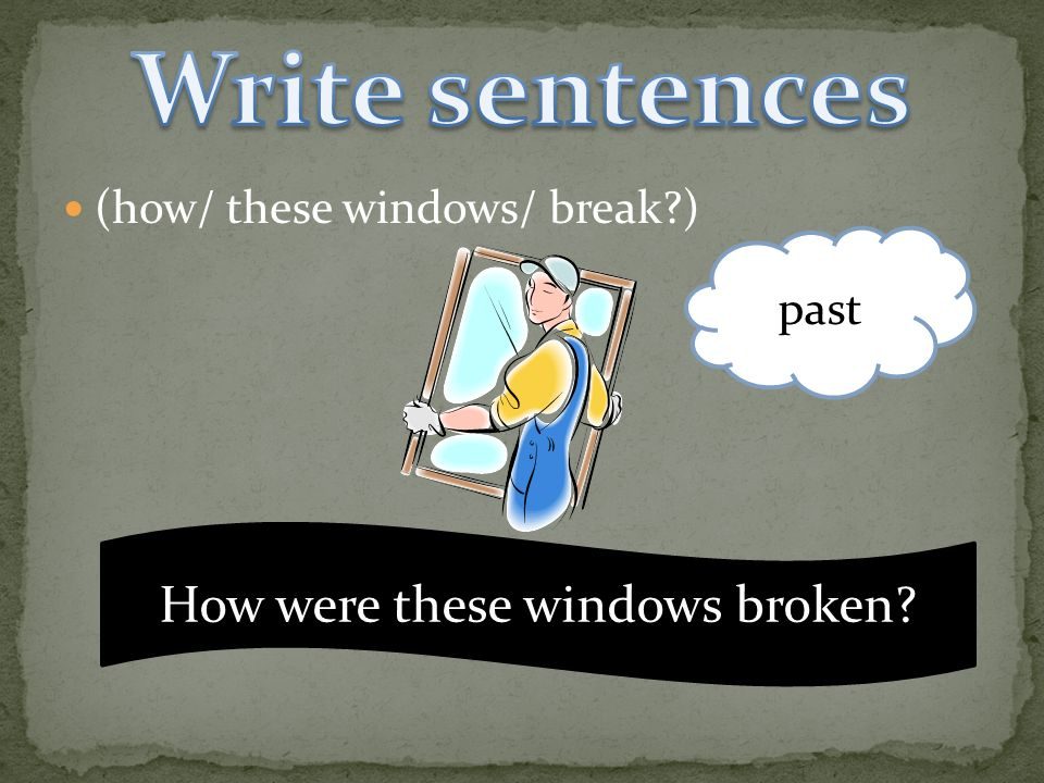 (how/ these windows/ break ) past How were these windows broken