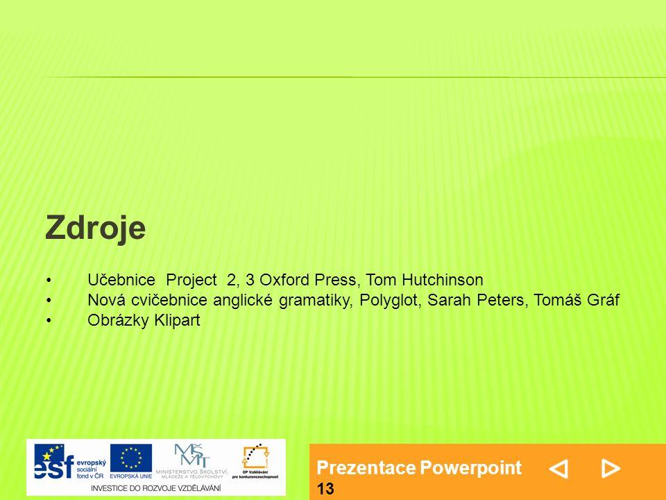 Prezentace Powerpoint 13 Učebnice Project 2, 3 Oxford Press, Tom Hutchinson Nová cvičebnice anglické gramatiky, Polyglot, Sarah Peters, Tomáš Gráf Obrázky Klipart Zdroje