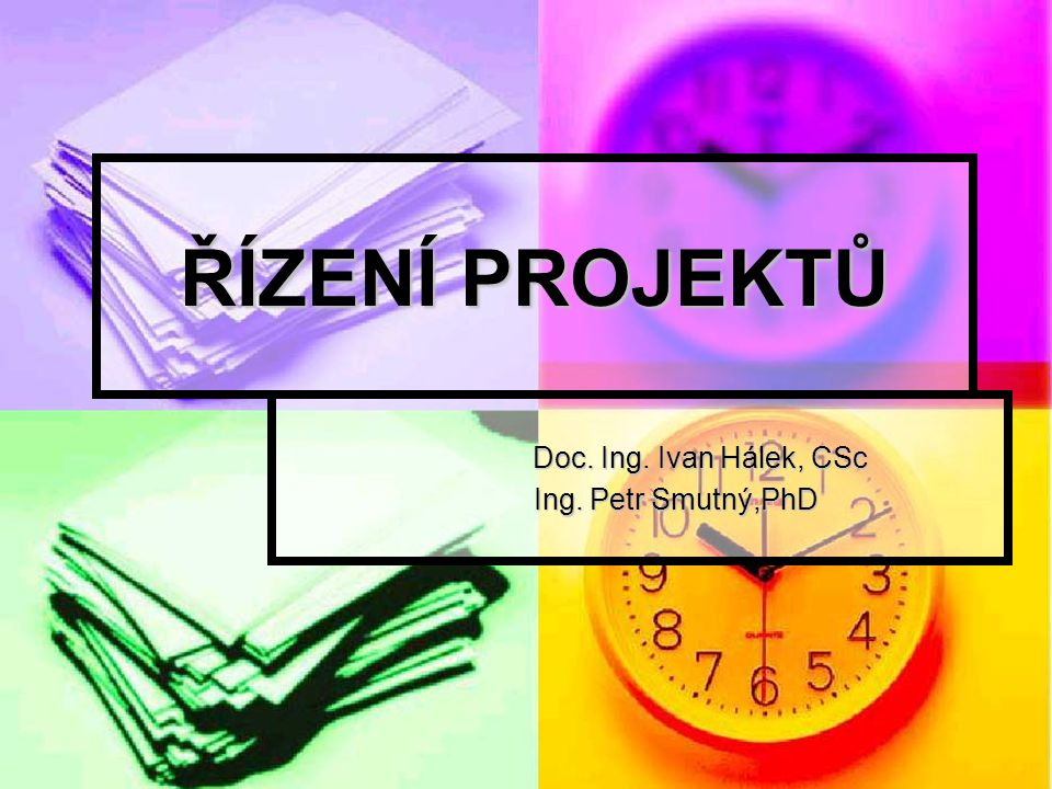ŘÍZENÍ PROJEKTŮ Doc. Ing. Ivan Hálek, CSc Doc. Ing. Ivan Hálek, CSc Ing. Petr Smutný,PhD Ing. Petr Smutný,PhD