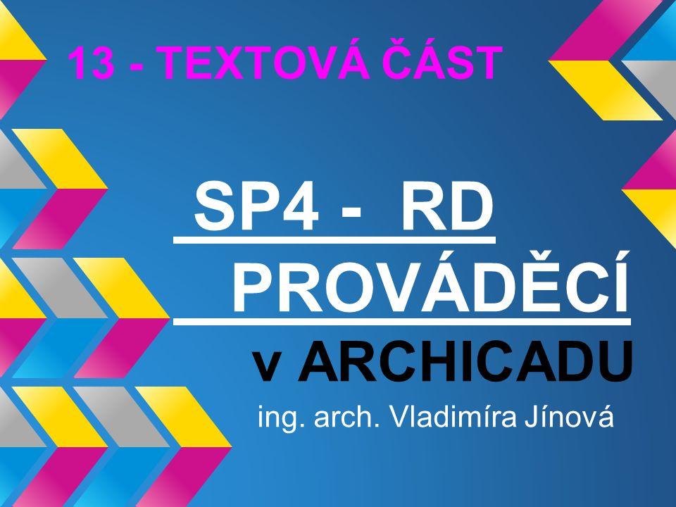 SP4 - RD PROVÁDĚCÍ v ARCHICADU ing. arch. Vladimíra Jínová 13 - TEXTOVÁ ČÁST