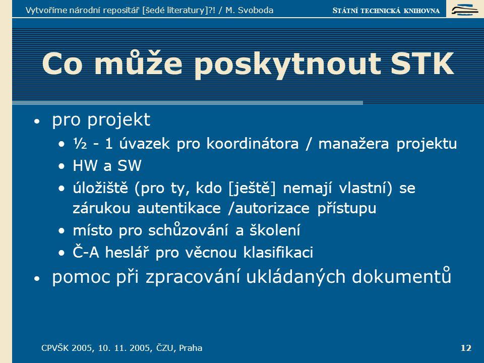 S TÁTNÍ TECHNICKÁ KNIHOVNA CPVŠK 2005, 10. 11. 2005, ČZU, Praha Vytvoříme národní repositář [šedé literatury]?! / M. Svoboda 12 Co může poskytnout STK