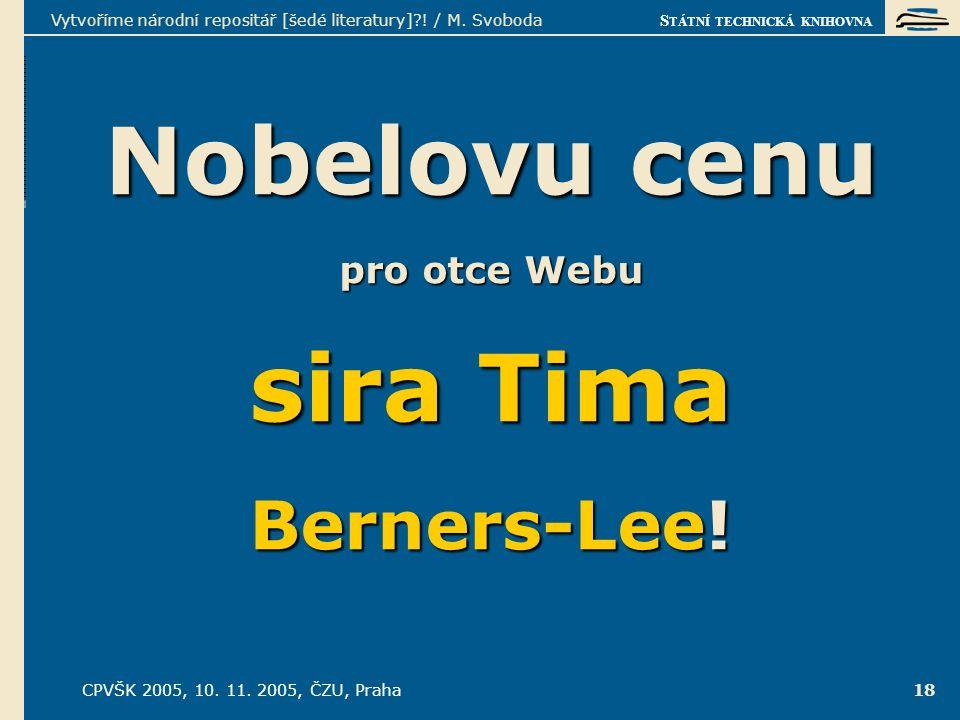 S TÁTNÍ TECHNICKÁ KNIHOVNA CPVŠK 2005, 10. 11. 2005, ČZU, Praha Vytvoříme národní repositář [šedé literatury]?! / M. Svoboda 18 Nobelovu cenu pro otce