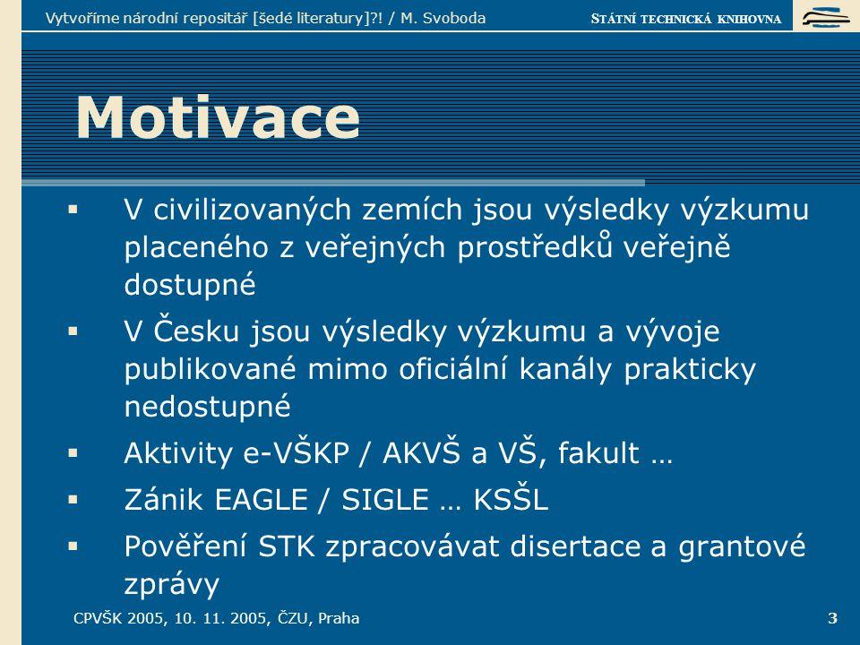 S TÁTNÍ TECHNICKÁ KNIHOVNA CPVŠK 2005, 10. 11. 2005, ČZU, Praha Vytvoříme národní repositář [šedé literatury]?! / M. Svoboda 3 Motivace  V civilizova