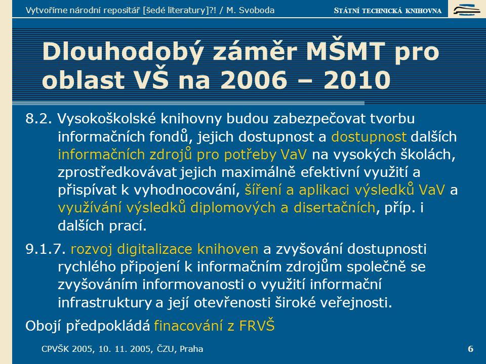 S TÁTNÍ TECHNICKÁ KNIHOVNA CPVŠK 2005, 10. 11. 2005, ČZU, Praha Vytvoříme národní repositář [šedé literatury]?! / M. Svoboda 6 Dlouhodobý záměr MŠMT p