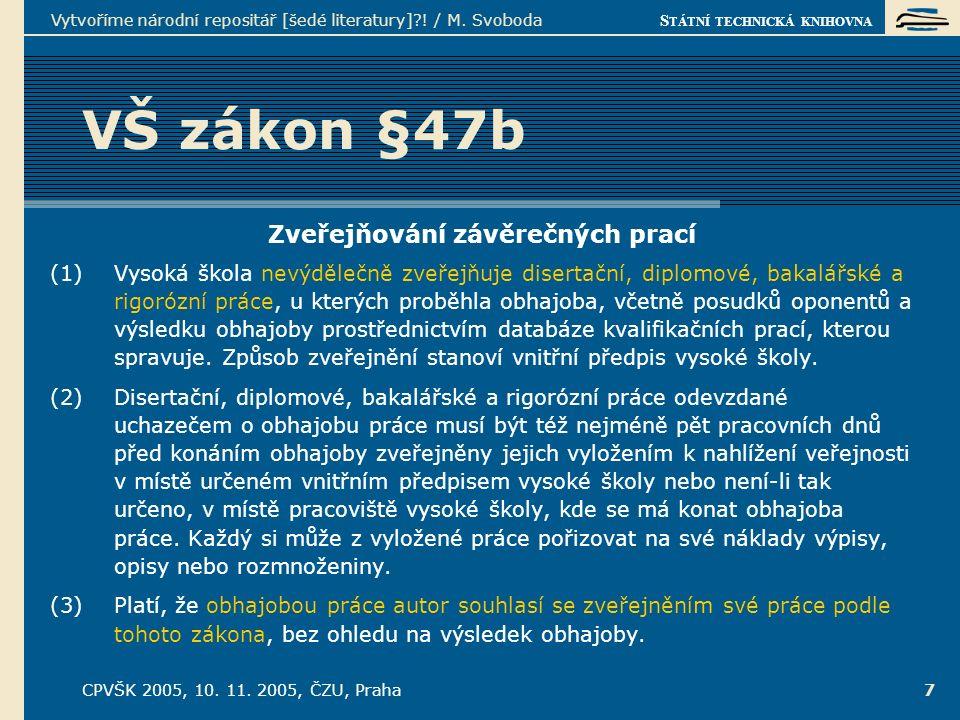 S TÁTNÍ TECHNICKÁ KNIHOVNA CPVŠK 2005, 10. 11. 2005, ČZU, Praha Vytvoříme národní repositář [šedé literatury]?! / M. Svoboda 7 VŠ zákon §47b Zveřejňov