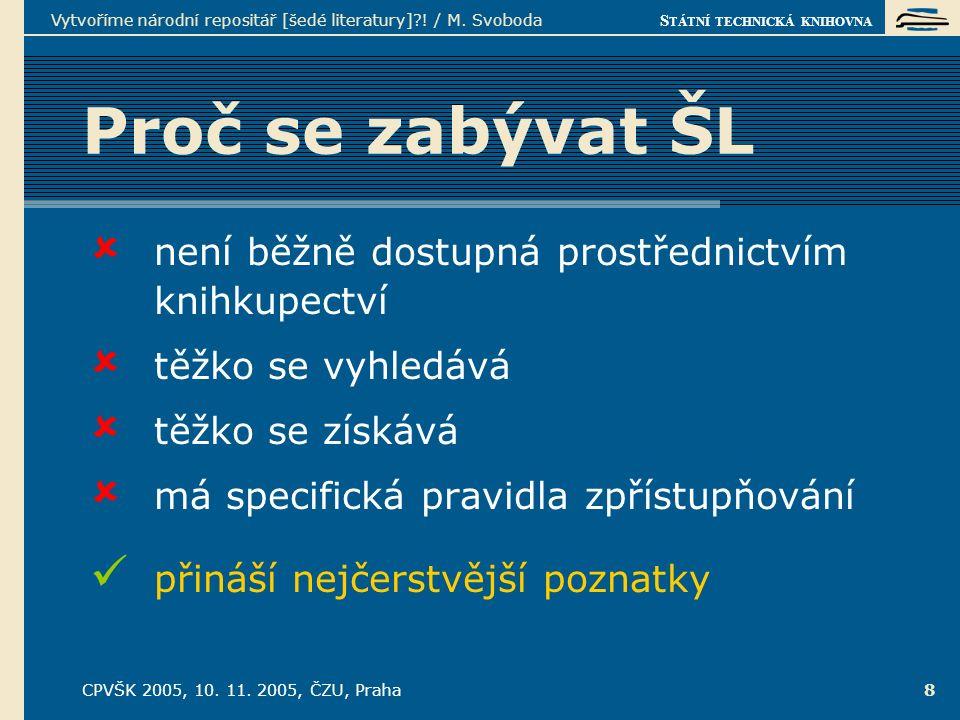S TÁTNÍ TECHNICKÁ KNIHOVNA CPVŠK 2005, 10. 11. 2005, ČZU, Praha Vytvoříme národní repositář [šedé literatury]?! / M. Svoboda 8 Proč se zabývat ŠL  ne