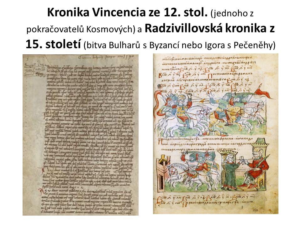 Kronika Vincencia ze 12. stol. (jednoho z pokračovatelů Kosmových) a Radzivillovská kronika z 15. století (bitva Bulharů s Byzancí nebo Igora s Pečeně