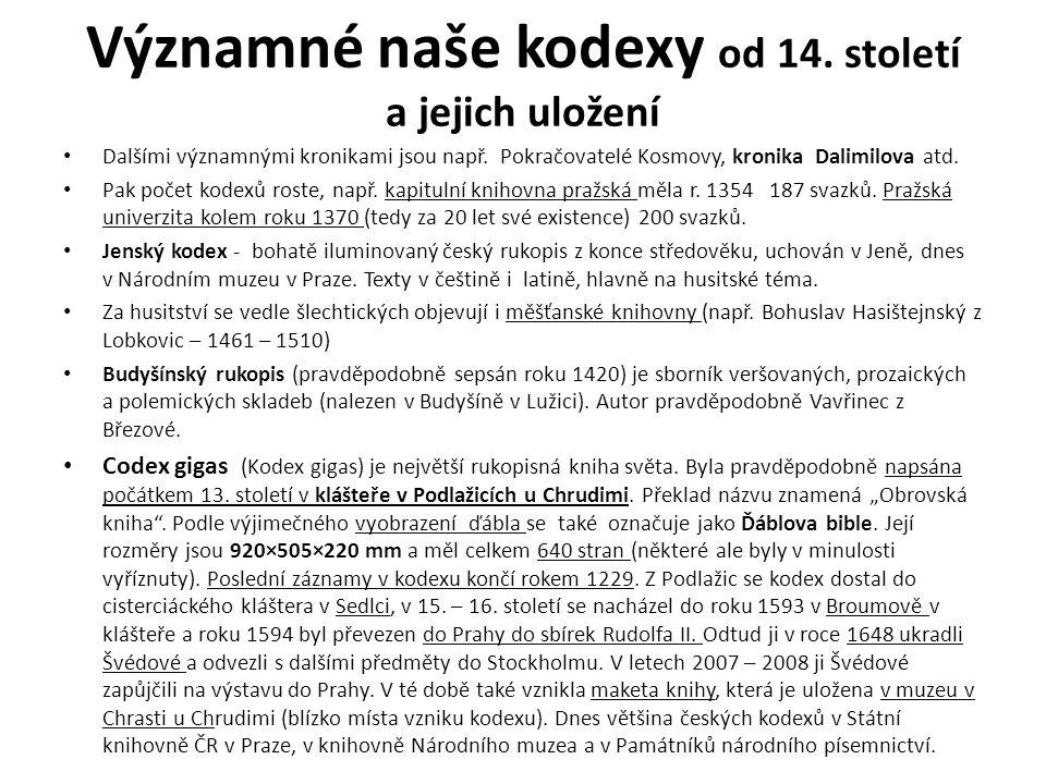 Významné naše kodexy od 14. století a jejich uložení Dalšími významnými kronikami jsou např. Pokračovatelé Kosmovy, kronika Dalimilova atd. Pak počet