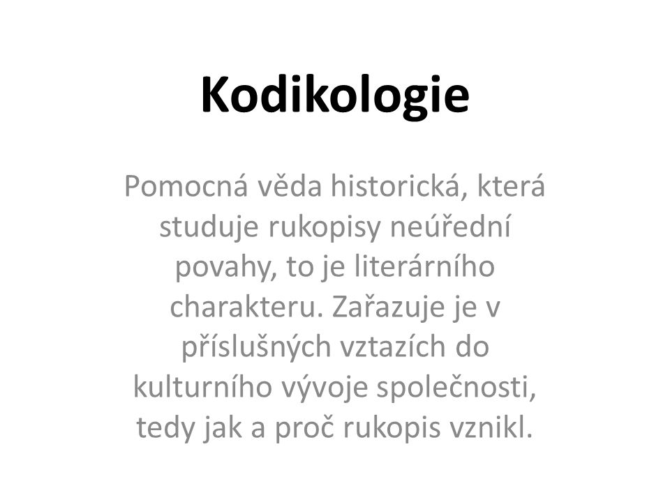 """Kodikologie Název odvozen od slova """"codex = rukopis, později se chápe jako kniho vůbec."""