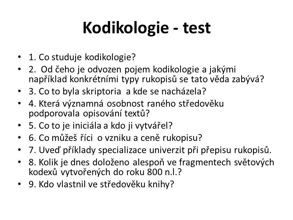 Kodikologie - test 1. Co studuje kodikologie? 2. Od čeho je odvozen pojem kodikologie a jakými například konkrétními typy rukopisů se tato věda zabývá