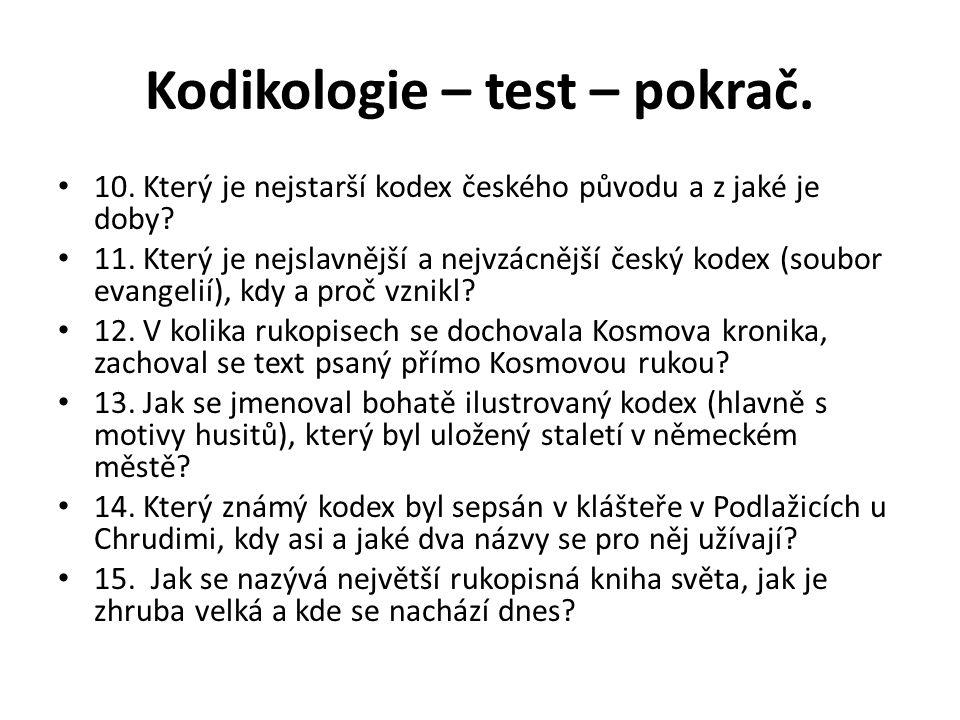 Kodikologie – test – pokrač. 10. Který je nejstarší kodex českého původu a z jaké je doby? 11. Který je nejslavnější a nejvzácnější český kodex (soubo