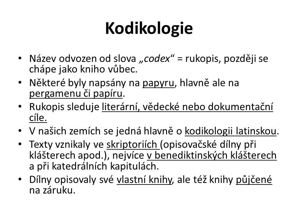 """Kodikologie Název odvozen od slova """"codex"""" = rukopis, později se chápe jako kniho vůbec. Některé byly napsány na papyru, hlavně ale na pergamenu či pa"""