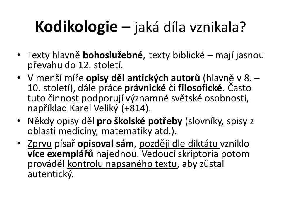 Kodikologie – jaká díla vznikala? Texty hlavně bohoslužebné, texty biblické – mají jasnou převahu do 12. století. V menší míře opisy děl antických aut