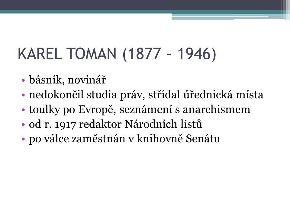 KAREL TOMAN (1877 – 1946) básník, novinář nedokončil studia práv, střídal úřednická místa toulky po Evropě, seznámení s anarchismem od r.