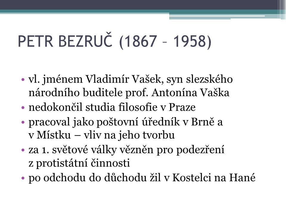 PETR BEZRUČ (1867 – 1958) vl. jménem Vladimír Vašek, syn slezského národního buditele prof.