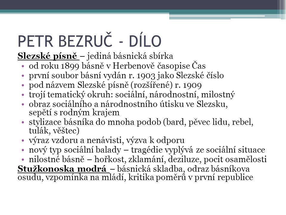 PETR BEZRUČ - DÍLO Slezské písně – jediná básnická sbírka od roku 1899 básně v Herbenově časopise Čas první soubor básní vydán r.