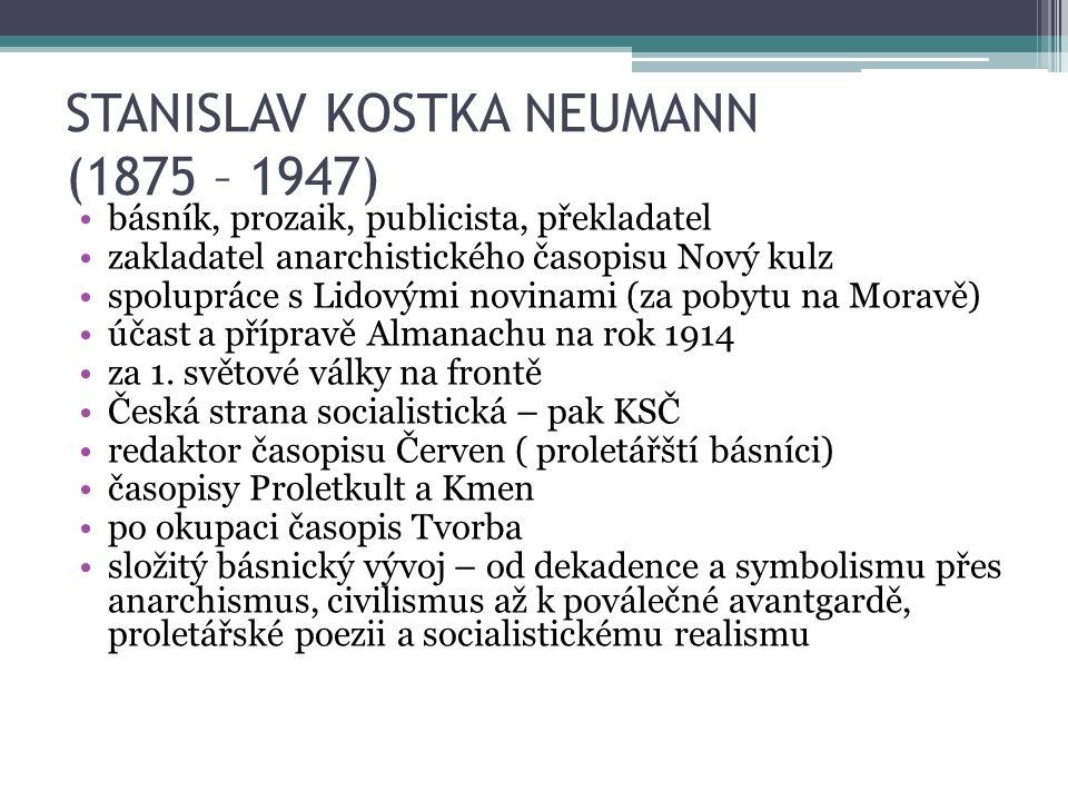 STANISLAV KOSTKA NEUMANN (1875 – 1947) básník, prozaik, publicista, překladatel zakladatel anarchistického časopisu Nový kulz spolupráce s Lidovými novinami (za pobytu na Moravě) účast a přípravě Almanachu na rok 1914 za 1.
