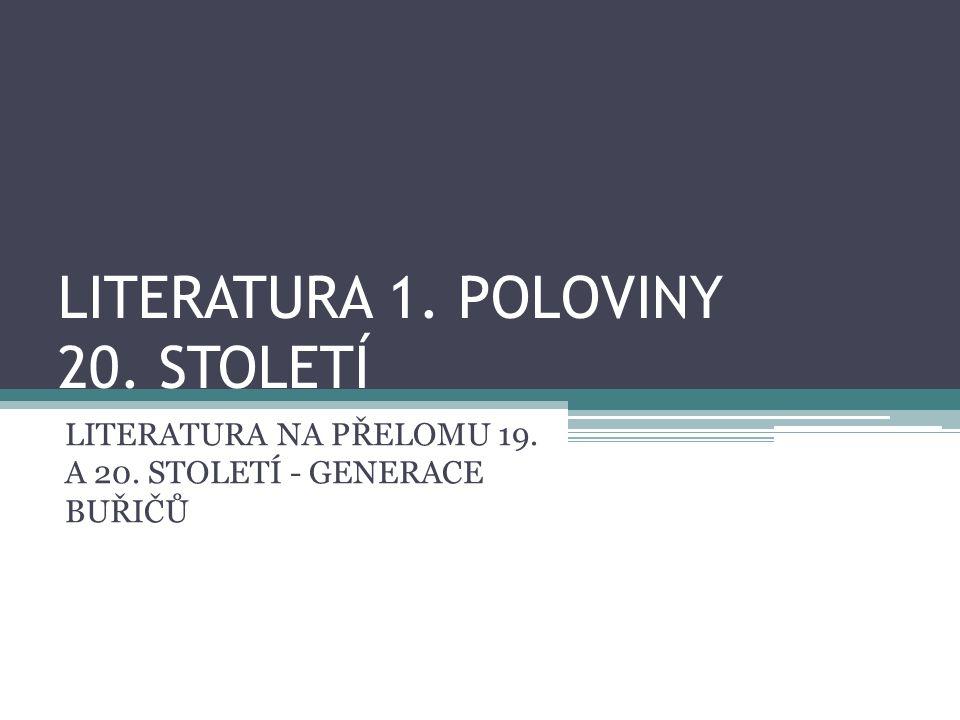 LITERATURA 1. POLOVINY 20. STOLETÍ LITERATURA NA PŘELOMU 19. A 20. STOLETÍ - GENERACE BUŘIČŮ