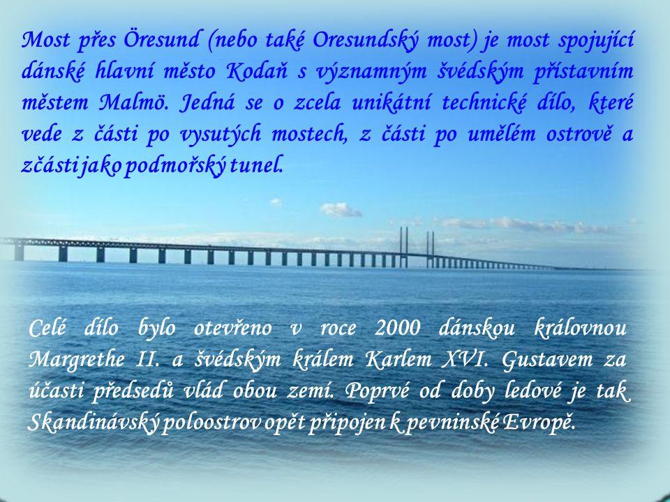 Most přes Öresund (nebo také Oresundský most) je most spojující dánské hlavní město Kodaň s významným švédským přístavním městem Malmö.