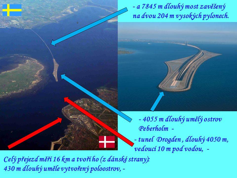 - 4055 m dlouhý umělý ostrov Peberholm - - tunel Drogden, dlouhý 4050 m, vedoucí 10 m pod vodou, - - a 7845 m dlouhý most zavěšený na dvou 204 m vysokých pylonech.