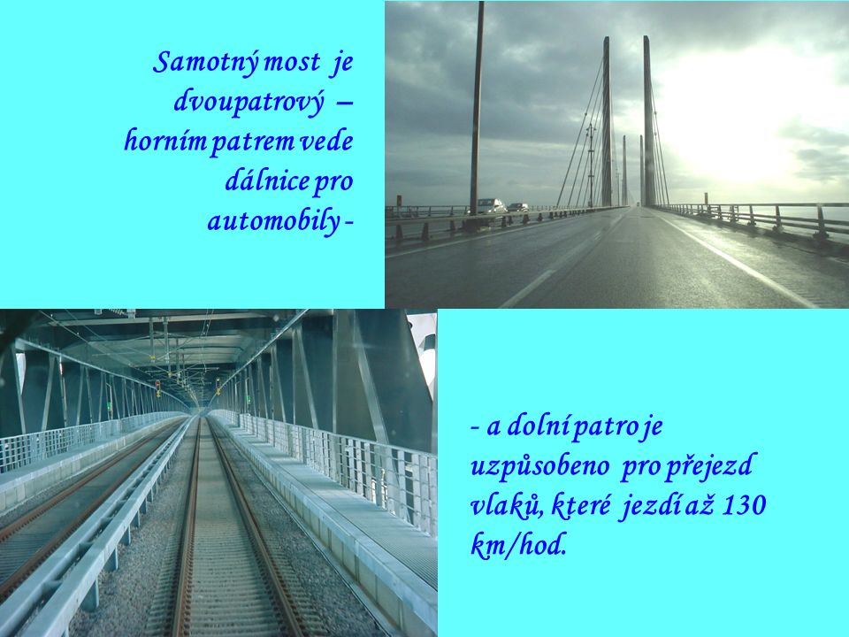 Samotný most je dvoupatrový – horním patrem vede dálnice pro automobily - - a dolní patro je uzpůsobeno pro přejezd vlaků, které jezdí až 130 km/hod.