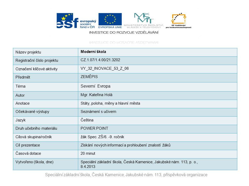Název projektu Moderní škola Registrační číslo projektu CZ.1.07/1.4.00/21.3202 Označení klíčové aktivity VY_32_INOVACE_53_Z_06 Předmět ZEMĚPIS Téma Severní Evropa Autor Mgr.