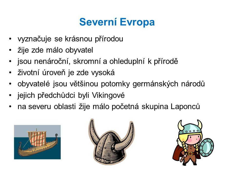 Severní Evropa vyznačuje se krásnou přírodou žije zde málo obyvatel jsou nenároční, skromní a ohleduplní k přírodě životní úroveň je zde vysoká obyvatelé jsou většinou potomky germánských národů jejich předchůdci byli Vikingové na severu oblasti žije málo početná skupina Laponců