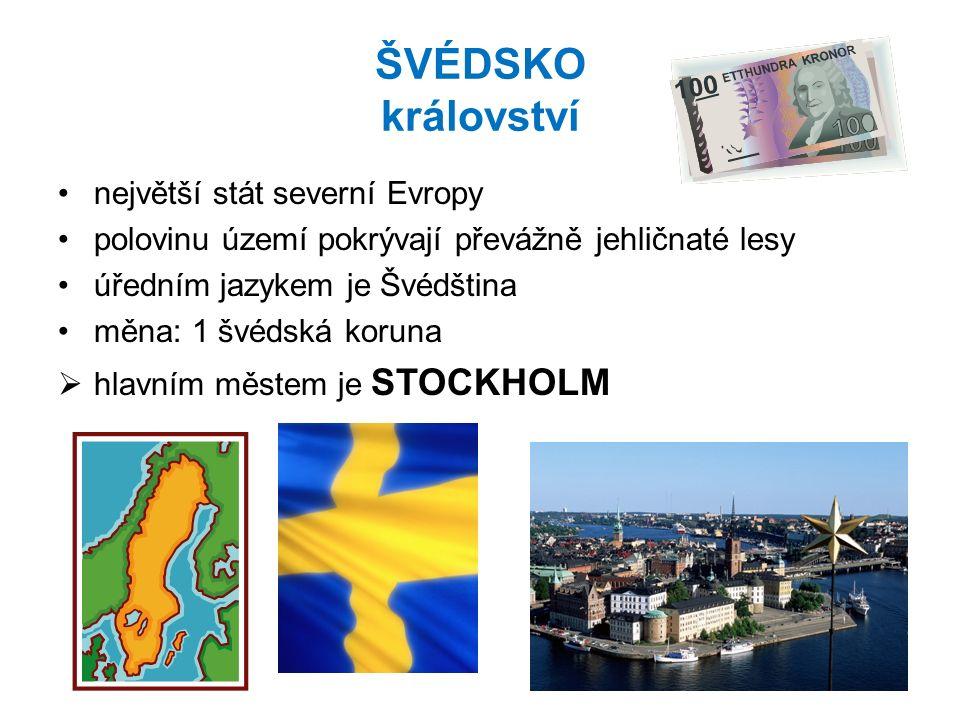 ŠVÉDSKO království největší stát severní Evropy polovinu území pokrývají převážně jehličnaté lesy úředním jazykem je Švédština měna: 1 švédská koruna  hlavním městem je STOCKHOLM