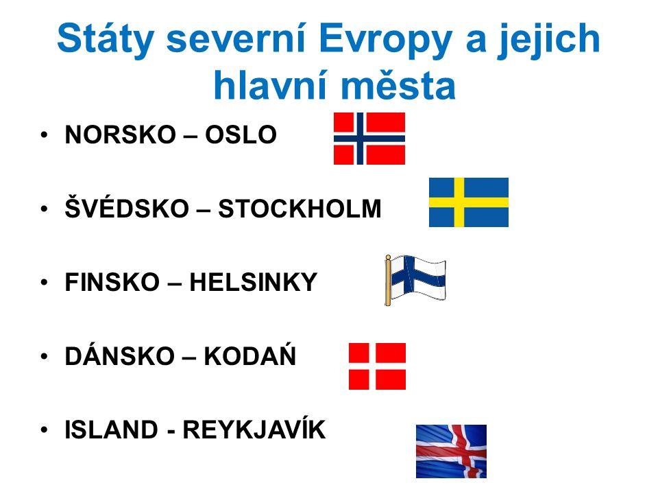 Státy severní Evropy a jejich hlavní města NORSKO – OSLO ŠVÉDSKO – STOCKHOLM FINSKO – HELSINKY DÁNSKO – KODAŃ ISLAND - REYKJAVÍK
