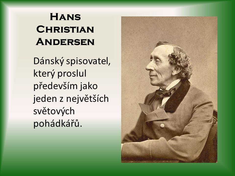 Hans Christian Andersen Dánský spisovatel, který proslul především jako jeden z největších světových pohádkářů.