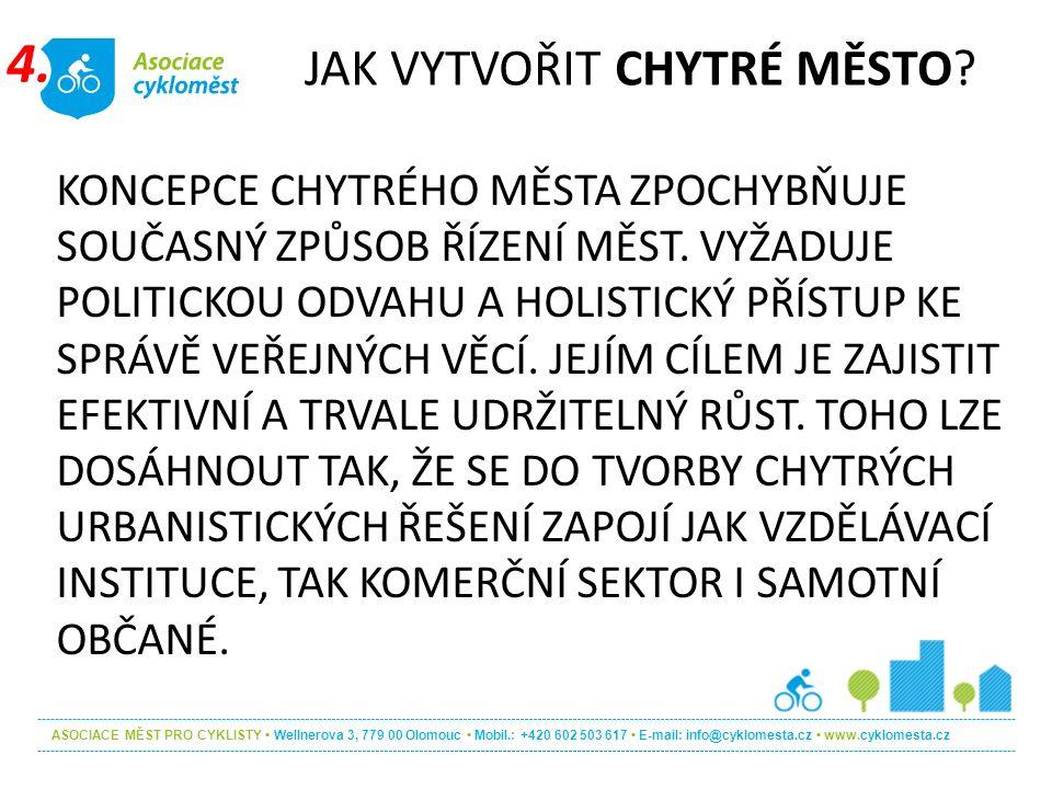 ASOCIACE MĚST PRO CYKLISTY Wellnerova 3, 779 00 Olomouc Mobil.: +420 602 503 617 E-mail: info@cyklomesta.cz www.cyklomesta.cz KONCEPCE CHYTRÉHO MĚSTA ZPOCHYBŇUJE SOUČASNÝ ZPŮSOB ŘÍZENÍ MĚST.