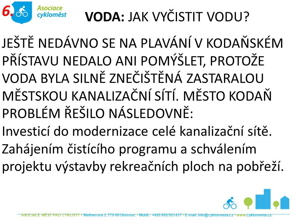 ASOCIACE MĚST PRO CYKLISTY Wellnerova 3, 779 00 Olomouc Mobil.: +420 602 503 617 E-mail: info@cyklomesta.cz www.cyklomesta.cz JEŠTĚ NEDÁVNO SE NA PLAVÁNÍ V KODAŇSKÉM PŘÍSTAVU NEDALO ANI POMÝŠLET, PROTOŽE VODA BYLA SILNĚ ZNEČIŠTĚNÁ ZASTARALOU MĚSTSKOU KANALIZAČNÍ SÍTÍ.
