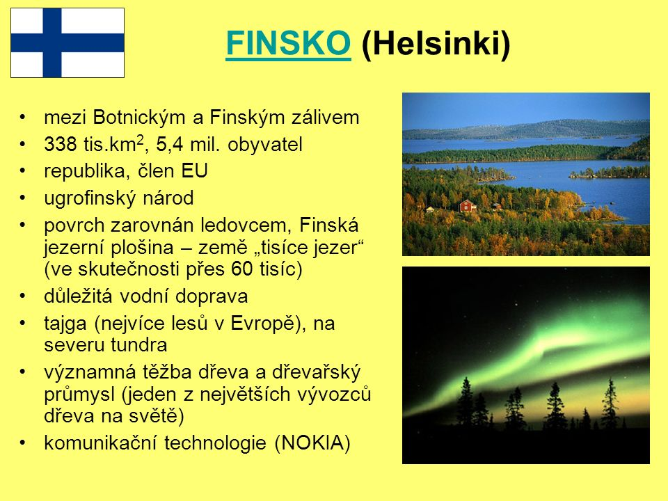 FINSKOFINSKO (Helsinki) mezi Botnickým a Finským zálivem 338 tis.km 2, 5,4 mil.