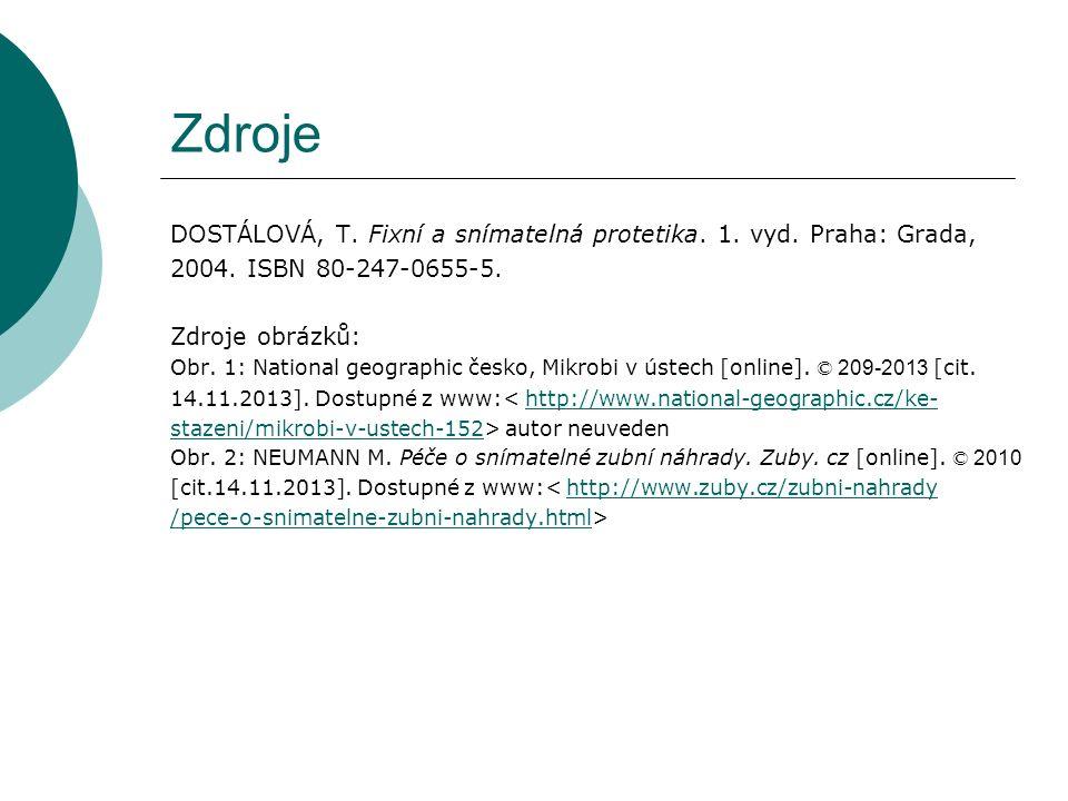 Zdroje DOSTÁLOVÁ, T. Fixní a snímatelná protetika. 1. vyd. Praha: Grada, 2004. ISBN 80-247-0655-5. Zdroje obrázků: Obr. 1: National geographic česko,