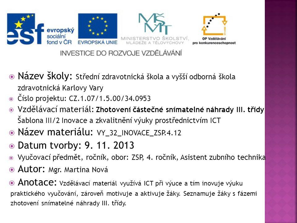  Název školy: Střední zdravotnická škola a vyšší odborná škola zdravotnická Karlovy Vary  Číslo projektu: CZ.1.07/1.5.00/34.0953  Vzdělávací materiál: Zhotovení částečné snímatelné náhrady III.