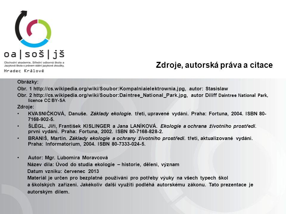 Zdroje, autorská práva a citace Obrázky: Obr. 1 http://cs.wikipedia.org/wiki/Soubor:Kompalniaielektrownia.jpg, autor: Stasislaw Obr. 2 http://cs.wikip