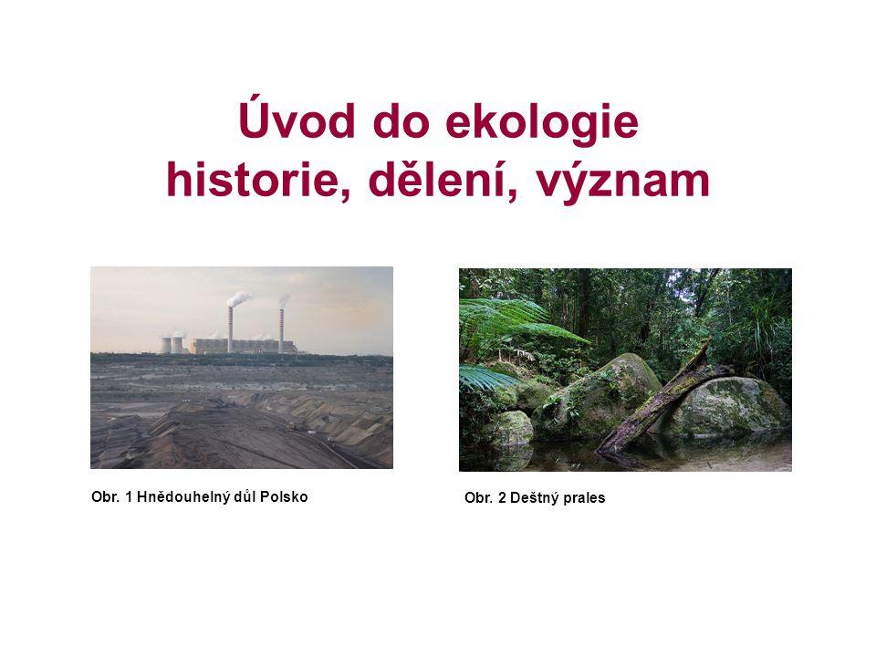 Úvod do ekologie historie, dělení, význam Obr. 1 Hnědouhelný důl Polsko Obr. 2 Deštný prales