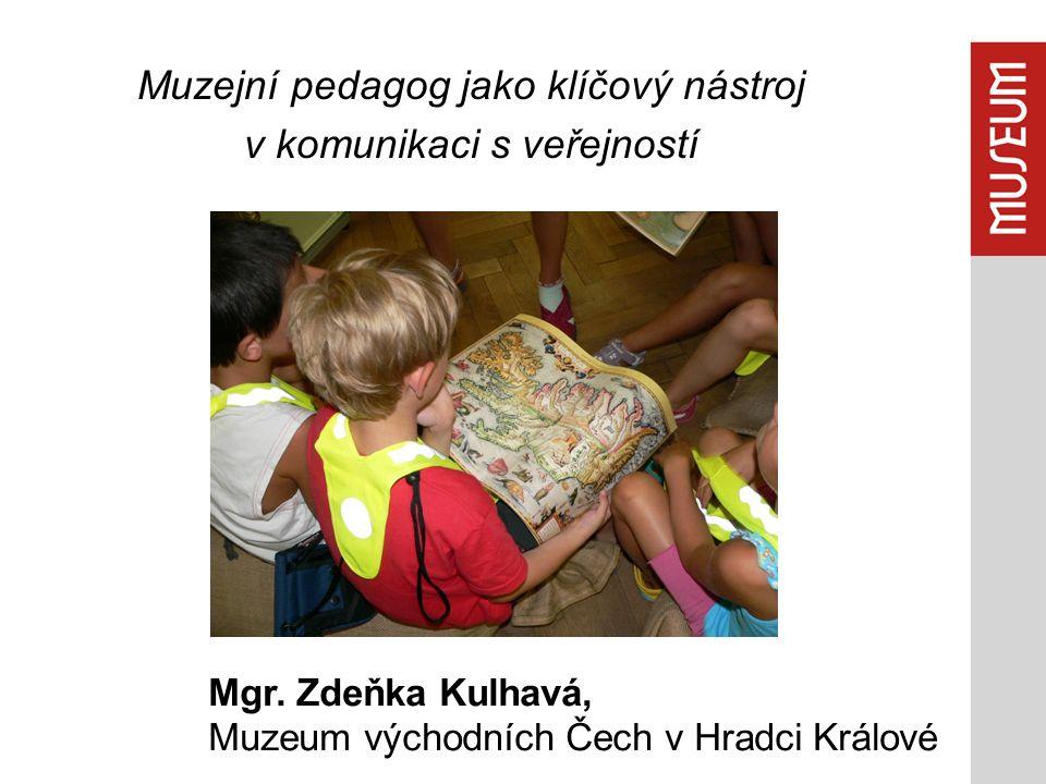 Muzejní pedagog jako klíčový nástroj v komunikaci s veřejností Mgr.