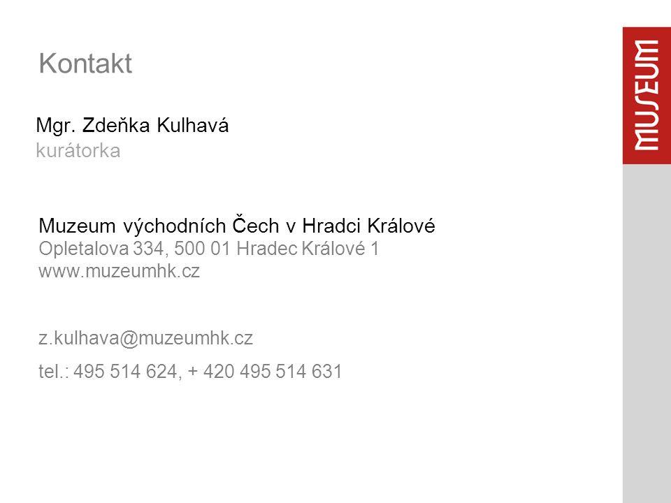 Mgr. Zdeňka Kulhavá kurátorka Kontakt Muzeum východních Čech v Hradci Králové Opletalova 334, 500 01 Hradec Králové 1 www.muzeumhk.cz z.kulhava@muzeum